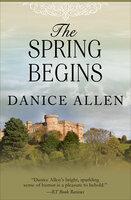 The Spring Begins - Danice Allen