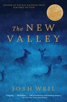 The New Valley: Novellas - Josh Weil