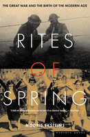 Rites of Spring: The Great War and the Birth of the Modern Age - Modris Eksteins