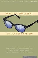Fabulous Small Jews: Stories - Joseph Epstein