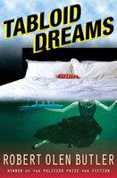 Tabloid Dreams: Stories - Robert Olen Butler
