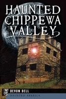 Haunted Chippewa Valley - Devon Bell
