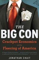 The Big Con: Crackpot Economics and the Fleecing of America - Jonathan Chait
