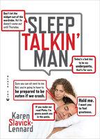 Sleep Talkin' Man - Karen Slavick-Lennard