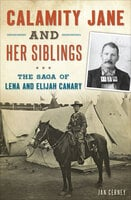 Calamity Jane and Her Siblings: The Saga of Lena and Elijah Canary - Jan Cerney