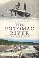 The Potomac River: A History & Guide - Garrett Peck