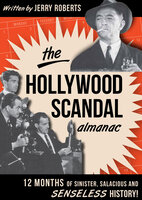 The Hollywood Scandal Almanac: 12 Months of Sinister, Salacious and Senseless History! - Jerry Roberts