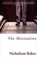 The Mezzanine: A Novel - Nicholson Baker