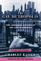 The Gay Metropolis: The Landmark History of Gay Life in America - Charles Kaiser