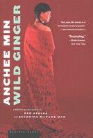Wild Ginger: A Novel - Anchee Min