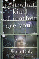 Just What Kind of Mother Are You?: A Novel - Paula Daly