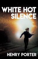 White Hot Silence: A Novel - Henry Porter