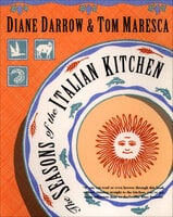 The Seasons of the Italian Kitchen - Diane Darrow, Tom Maresca