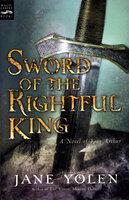 Sword of the Rightful King: A Novel of King Arthur - Jane Yolen