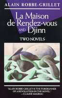 La Maison de Rendez-vous and Djinn: Two Novels - Alain Robbe-Grillet