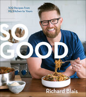 So Good: 100 Recipes from My Kitchen to Yours - Richard Blais