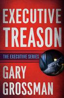 Executive Treason - Gary Grossman