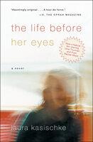 The Life Before Her Eyes: A Novel - Laura Kasischke