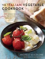 The Italian Vegetable Cookbook: 200 Favorite Recipes for Antipasti, Soups, Pasta, Main Dishes, and Desserts - Michele Scicolone