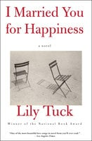 I Married You for Happiness: A Novel - Lily Tuck