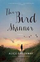 The Bird Skinner: A Novel - Alice Greenway