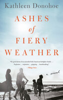 Ashes of Fiery Weather: A Novel - Kathleen Donohoe