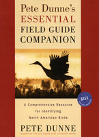 Pete Dunne's Essential Field Guide Companion: A Comprehensive Resource for Identifying North American Birds - Pete Dunne