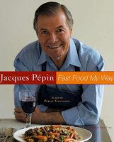 Fast Food My Way - Jacques Pepin