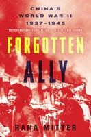 Forgotten Ally: China's World War II, 1937–1945 - Rana Mitter