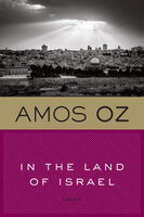 In the Land of Israel: Essays - Amos Oz