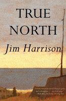True North - Jim Harrison