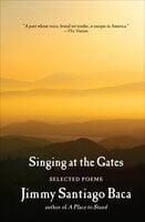 Singing at the Gates: Selected Poems - Jimmy Santiago Baca