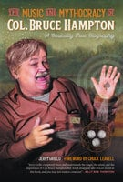 The Music and Mythocracy of Col. Bruce Hampton: A Basically True Biography - Jerry Grillo