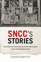 SNCC's Stories: The African American Freedom Movement in the Civil Rights South