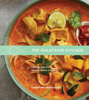 The Malaysian Kitchen: 150 Recipes for Simple Home Cooking - Christina Arokiasamy