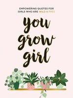 You Grow Girl: Empowering Quotes for Girls Who Are Wild & Free - Summersdale Publishers