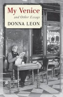 My Venice: And Other Essays - Donna Leon