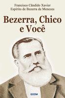 Bezerra, Chico e Você - Francisco Cândido Xavier, espírito de Bezerra de Menezes