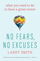 No Fears, No Excuses: What You Need to Do to Have a Great Career - Larry Smith