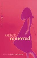 Once Removed: Stories - Colette Sartor