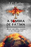 A sombra de Fátima - J. C. Lobo