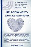 Relacionamento com Filhos Adolescentes - Rosana Valim