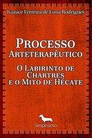 Processo arteterapêutico o labirinto de Chartres e o mito de Hécate - Ivanice Rodrigues