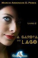 A garota do lago - livro 2 - Marcio Ardenghe D. Peres