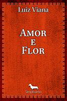 Amor e flor - Luiz Viana