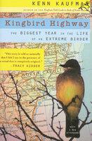 Kingbird Highway: The Biggest Year in the Life of an Extreme Birder - Kenn Kaufman