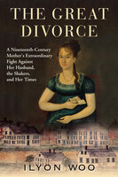 The Great Divorce: A Nineteenth-Century Mother's Extraordinary Fight Against Her Husband, the Shakers, and Her Times - Ilyon Woo