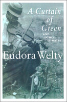 A Curtain of Green: And Other Stories - Eudora Welty