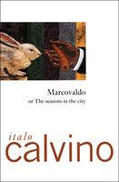 Marcovaldo: Or, The Seasons in the City - Italo Calvino