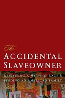 The Accidental Slaveowner: Revisiting a Myth of Race and Finding an American Family - Mark Auslander
